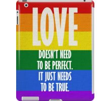 Love doesn't need to be perfect.  it just needs to be true. iPad Case/Skin