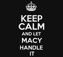 Keep calm and let Macy handle it! T-Shirt