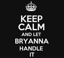 Keep calm and let Bryanna handle it! T-Shirt