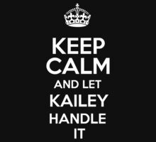Keep calm and let Kailey handle it! T-Shirt