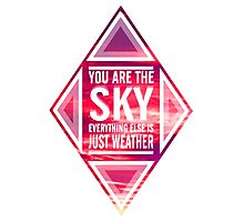 """'You're the sky. Everything else is just weather"""" Photographic Print"""
