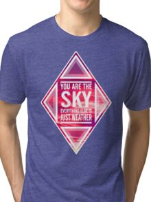 "'You're the sky. Everything else is just weather"" Tri-blend T-Shirt"