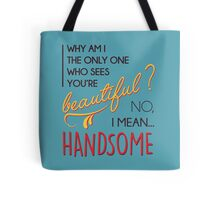 Beautiful? No, I mean... handsome! Tote Bag