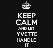 Keep calm and let Yvette handle it! by DustinJackson