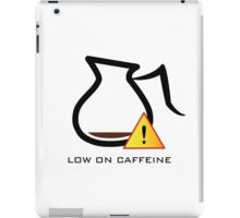 Low on Caffeine iPad Case/Skin