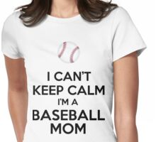 I Can't Keep Calm I'm A Baseball Mom Womens Fitted T-Shirt