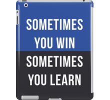 Sometimes you win, Sometimes you learn iPad Case/Skin