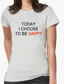 Today I Choose to be Happy Womens Fitted T-Shirt
