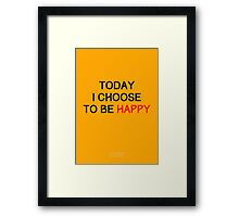 Today I Choose to be Happy Framed Print