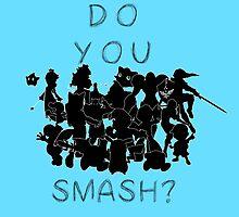 Do You SMASH by feralkiwi