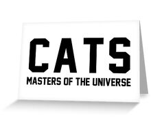 CATS - Masters of the Universe! Greeting Card