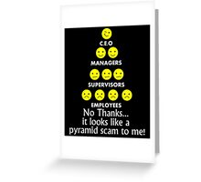 ceo, managers, supervisors, employees, no thanks.. it looks like a pyramid scam to me! Greeting Card