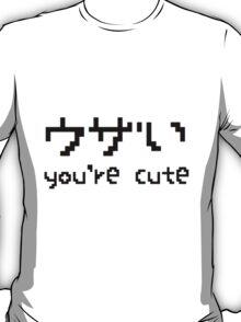 You're Cute ^-^ T-Shirt