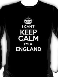 I can't keep calm I'm a England T-Shirt