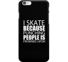 I Skate Because Punching People Is Frowned Upon - T-shirts & Hoodies iPhone Case/Skin