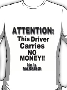 This Driver Carries NO MONEY! T-Shirt