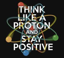 Think like a proton and stay positive Kids Clothes