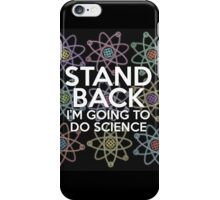 STAND BACK I'M GOING TO DO SCIENCE iPhone Case/Skin