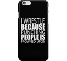 I Wrestle Because Punching People Is Frowned Upon - T-shirts & Hoodies iPhone Case/Skin