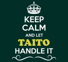 Keep Calm and Let TAITO Handle it by ellaphel