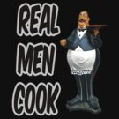 Real Men Cook! by Maria  Gonzalez
