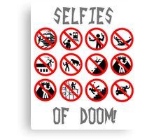 Warning - Selfies of Doom! Canvas Print