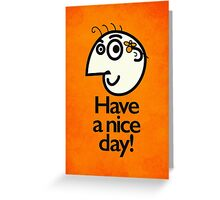 Have A Nice Day Happy Cartoon Character Greeting Card