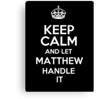 Keep calm and let Matthew handle it! Canvas Print
