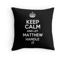 Keep calm and let Matthew handle it! Throw Pillow