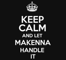 Keep calm and let Makenna handle it! by DustinJackson