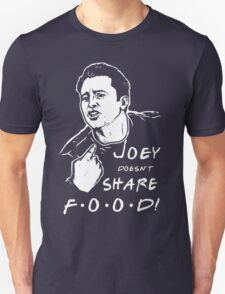 Joey Doesn't Share Unisex T-Shirt