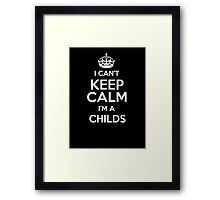 I can't keep calm I'm a Childs Framed Print