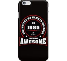 God write my name in his book on 1985 30 Years being AWESOME iPhone Case/Skin
