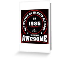 God write my name in his book on 1985 30 Years being AWESOME Greeting Card
