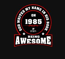 God write my name in his book on 1985 30 Years being AWESOME Unisex T-Shirt