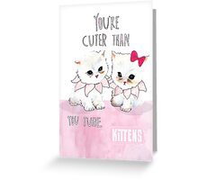 Cuter than you tube kittens Greeting Card