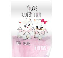 Cuter than you tube kittens Poster