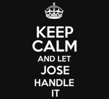 Keep calm and let Jose handle it! by RonaldSmith