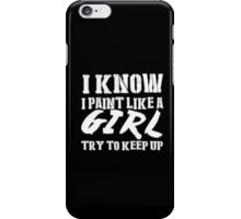 I Know I Paint Like A Girl Try To Keep Up - T-shirts & Hoodies iPhone Case/Skin