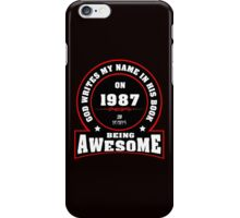 God write my name in his book on 1987 28 Years being AWESOME iPhone Case/Skin