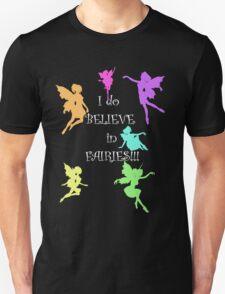 I do believe in Fairies...I do, I do!! T-Shirt