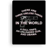 There Are Three Useless Things In The World A Dull Knife An Unloaded Gun, And Obama - T-shirts & Hoodies  Canvas Print