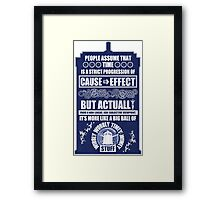 Doctor Who - Blink - People assume that time is a strict progression of cause to effect Framed Print