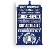 Doctor Who - Blink - People assume that time is a strict progression of cause to effect Canvas Print