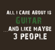 All I care About is Guitar...And Like May be 3 People - T Shirts & Hoodies by cbyellow