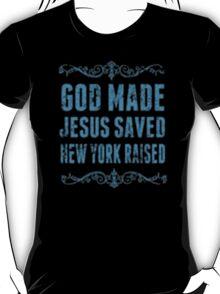 God Made Jesus Saved New York Raised - T-shirts & Hoodies T-Shirt