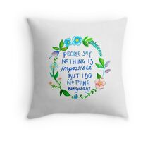 People Say Nothing is Impossible Quote Throw Pillow