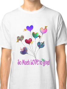 So Much LOVE to GIVE! Classic T-Shirt