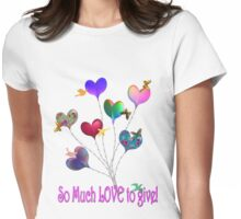 So Much LOVE to GIVE! Womens Fitted T-Shirt