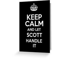 Keep calm and let Scott handle it! Greeting Card